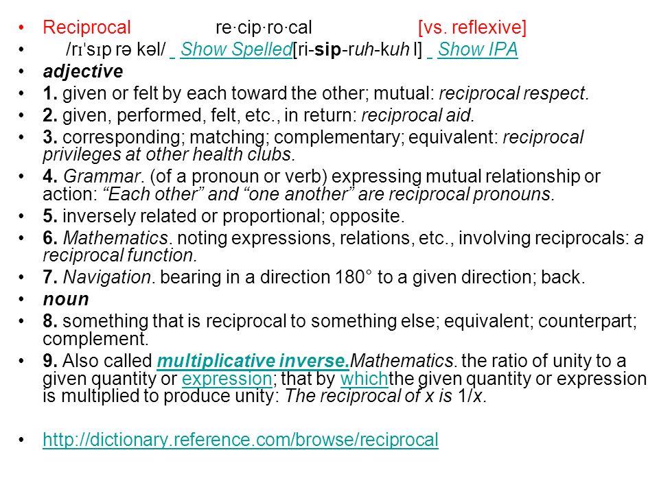 Reciprocal re·cip·ro·cal [vs. reflexive]